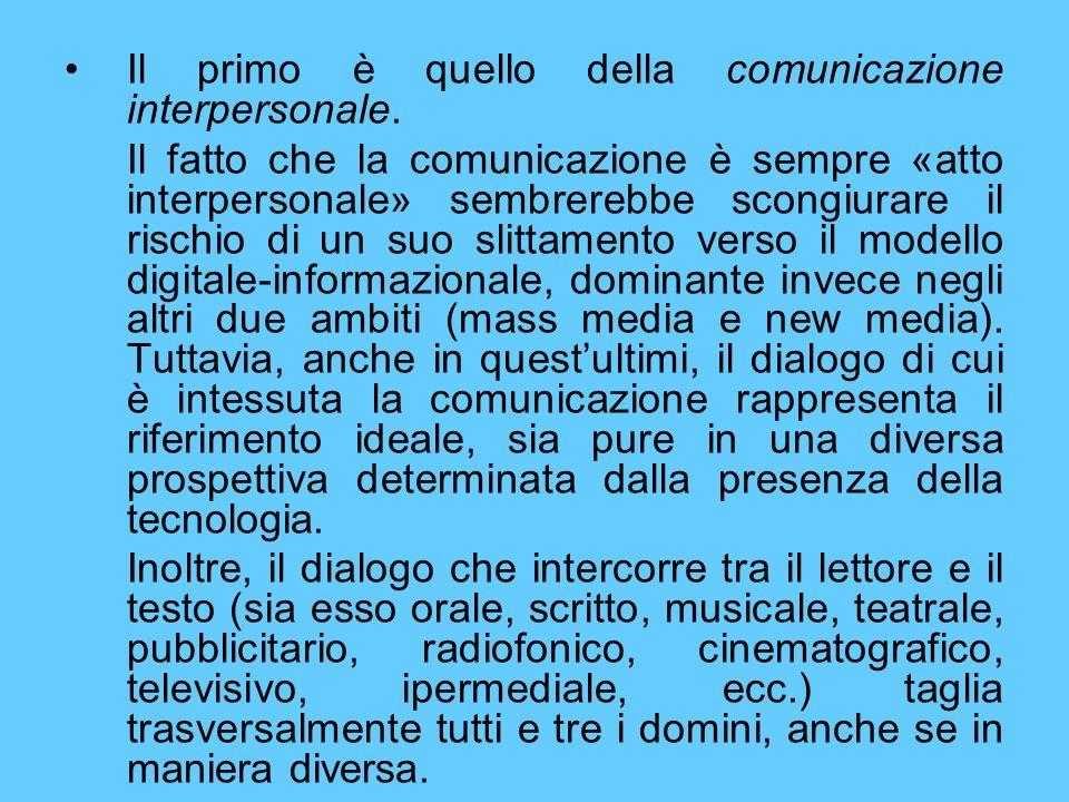 Il primo è quello della comunicazione interpersonale. Il fatto che la comunicazione è sempre «atto interpersonale» sembrerebbe scongiurare il rischio