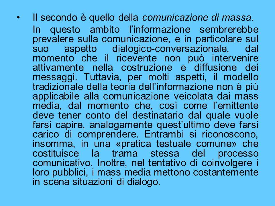 Il secondo è quello della comunicazione di massa. In questo ambito linformazione sembrerebbe prevalere sulla comunicazione, e in particolare sul suo a