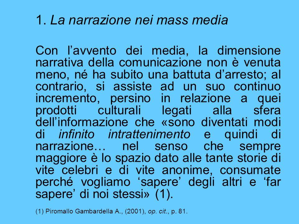 1. La narrazione nei mass media Con lavvento dei media, la dimensione narrativa della comunicazione non è venuta meno, né ha subito una battuta darres
