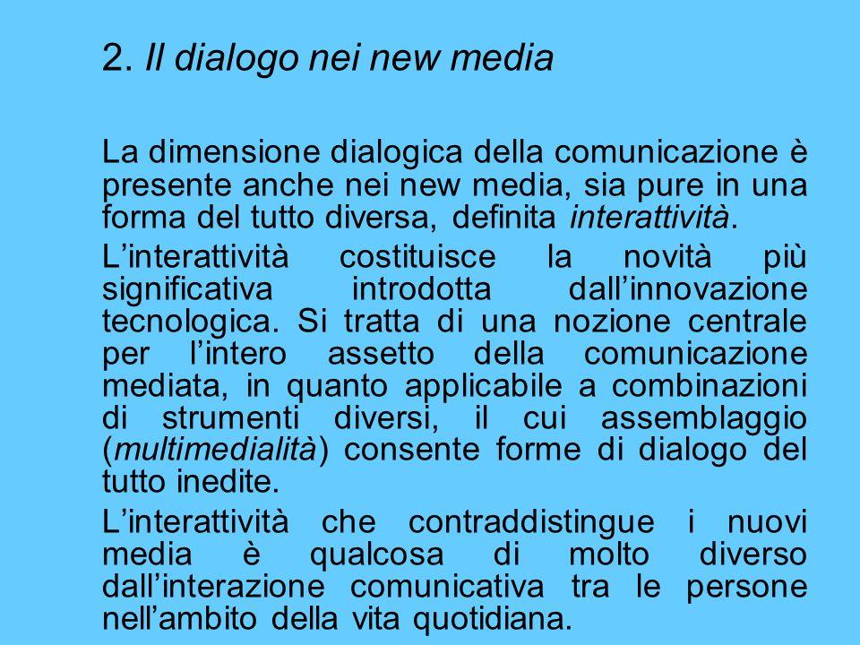 2. Il dialogo nei new media La dimensione dialogica della comunicazione è presente anche nei new media, sia pure in una forma del tutto diversa, defin