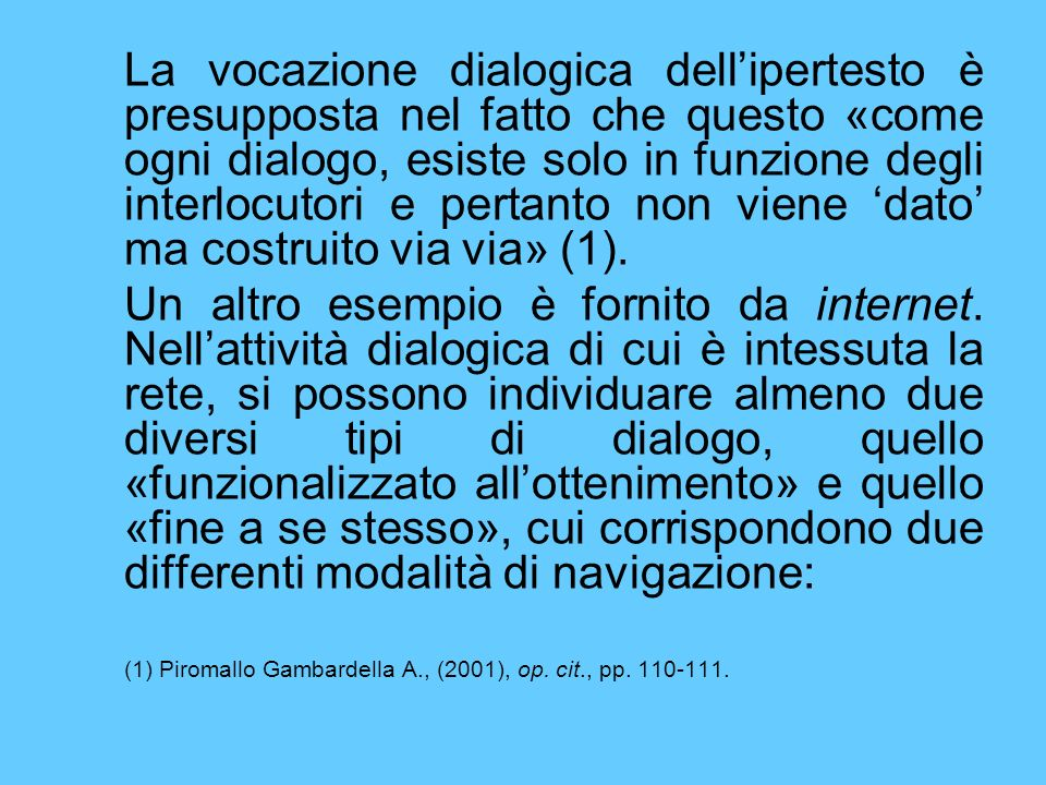 La vocazione dialogica dellipertesto è presupposta nel fatto che questo «come ogni dialogo, esiste solo in funzione degli interlocutori e pertanto non