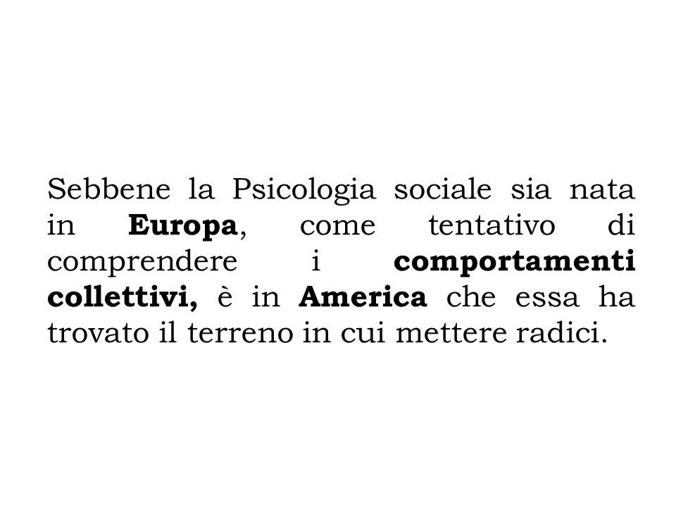 Sebbene la Psicologia sociale sia nata in Europa, come tentativo di comprendere i comportamenti collettivi, è in America che essa ha trovato il terren