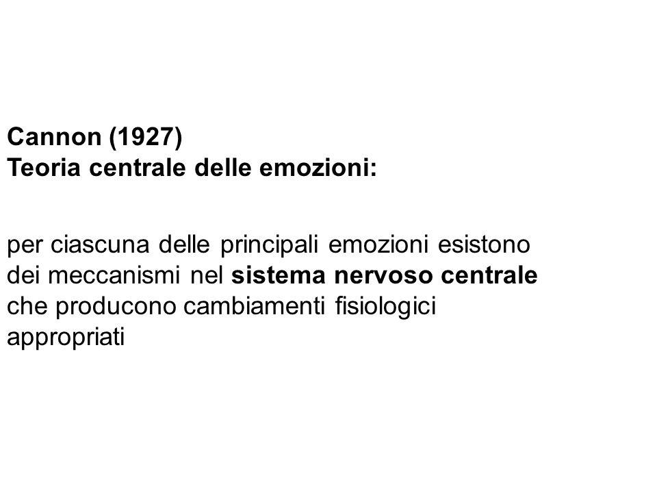 Cannon (1927) Teoria centrale delle emozioni: per ciascuna delle principali emozioni esistono dei meccanismi nel sistema nervoso centrale che producon