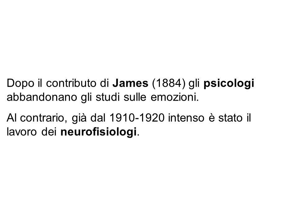 Dopo il contributo di James (1884) gli psicologi abbandonano gli studi sulle emozioni. Al contrario, già dal 1910-1920 intenso è stato il lavoro dei n