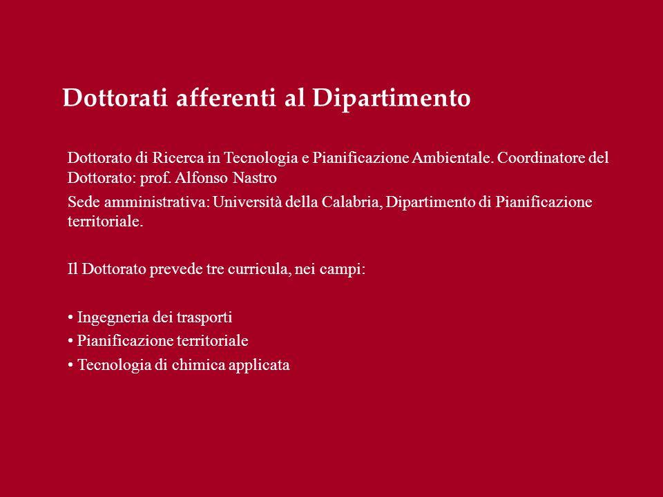 Dottorati afferenti al Dipartimento Dottorato di Ricerca in Tecnologia e Pianificazione Ambientale. Coordinatore del Dottorato: prof. Alfonso Nastro S