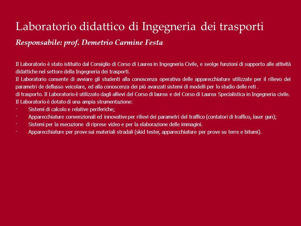Laboratorio didattico di Ingegneria dei trasporti Responsabile: prof. Demetrio Carmine Festa Il Laboratorio è stato istituito dal Consiglio di Corso d