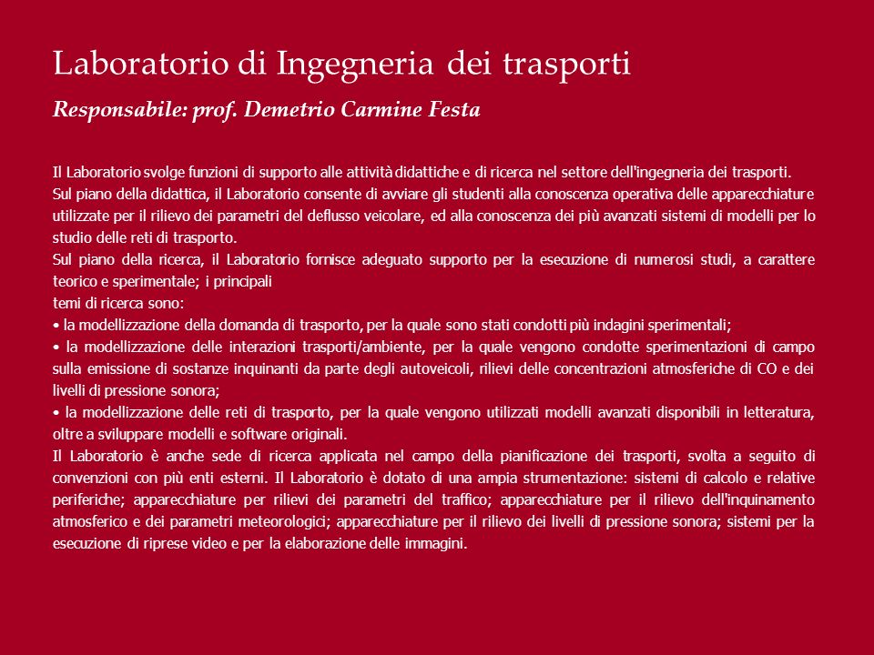 Laboratorio di Ingegneria dei trasporti Responsabile: prof. Demetrio Carmine Festa Il Laboratorio svolge funzioni di supporto alle attività didattiche
