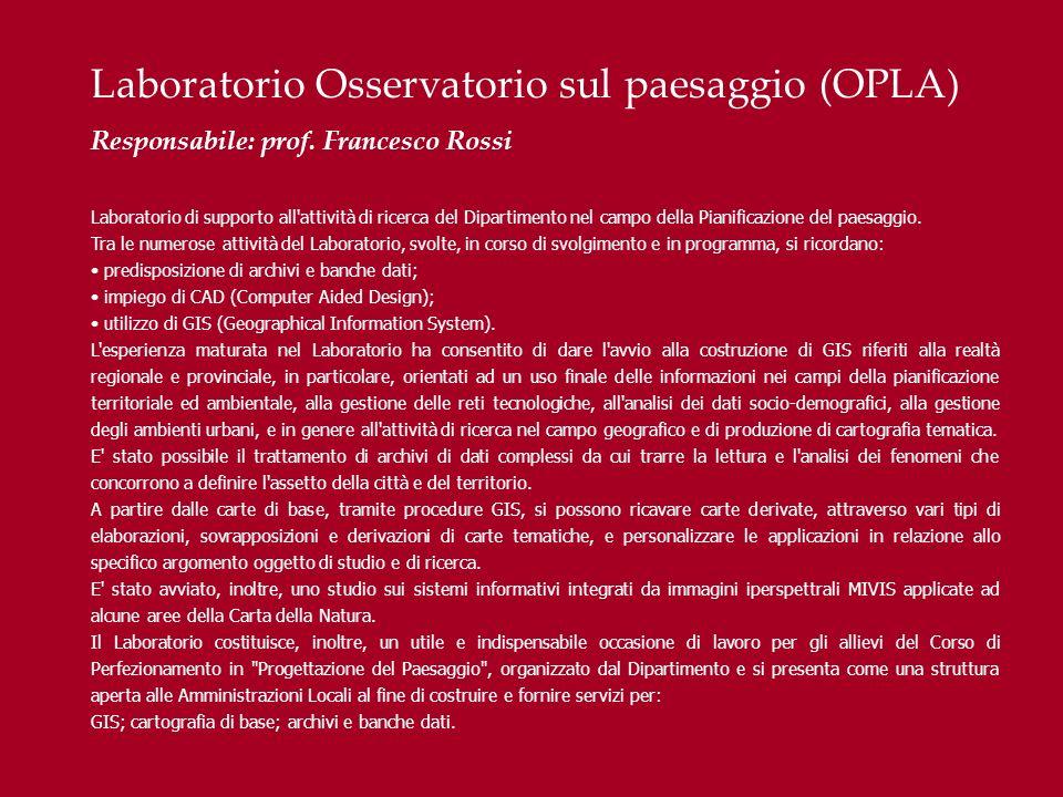 Laboratorio Osservatorio sul paesaggio (OPLA) Responsabile: prof. Francesco Rossi Laboratorio di supporto all'attività di ricerca del Dipartimento nel
