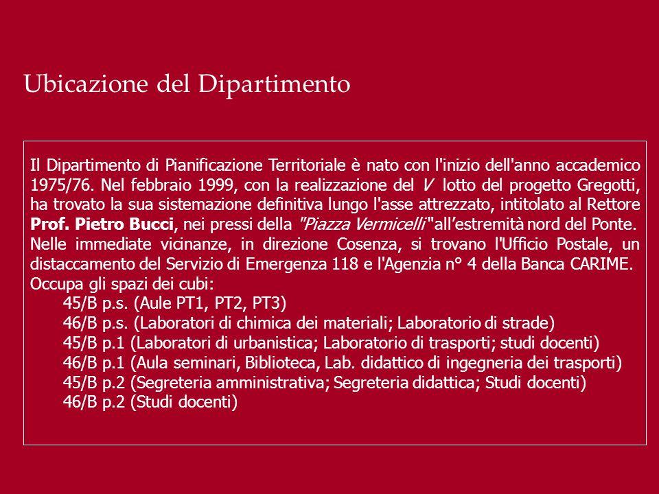 Ubicazione del Dipartimento Il Dipartimento di Pianificazione Territoriale è nato con l'inizio dell'anno accademico 1975/76. Nel febbraio 1999, con la
