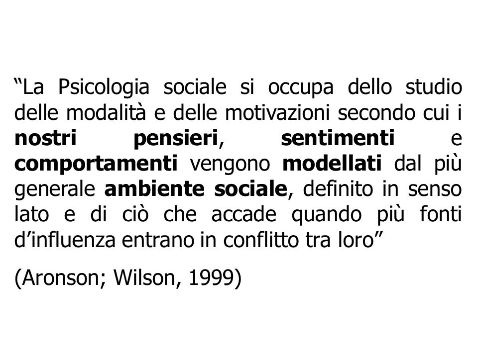 La Psicologia sociale si occupa dello studio delle modalità e delle motivazioni secondo cui i nostri pensieri, sentimenti e comportamenti vengono mode