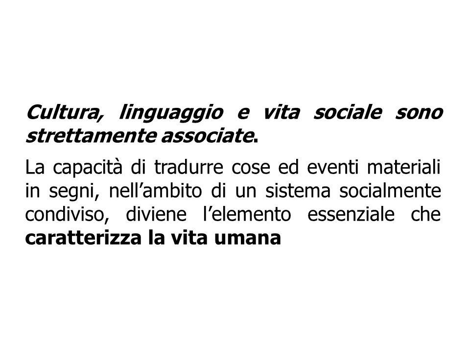 Cultura, linguaggio e vita sociale sono strettamente associate. La capacità di tradurre cose ed eventi materiali in segni, nellambito di un sistema so