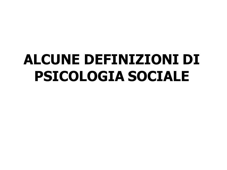 ALCUNE DEFINIZIONI DI PSICOLOGIA SOCIALE