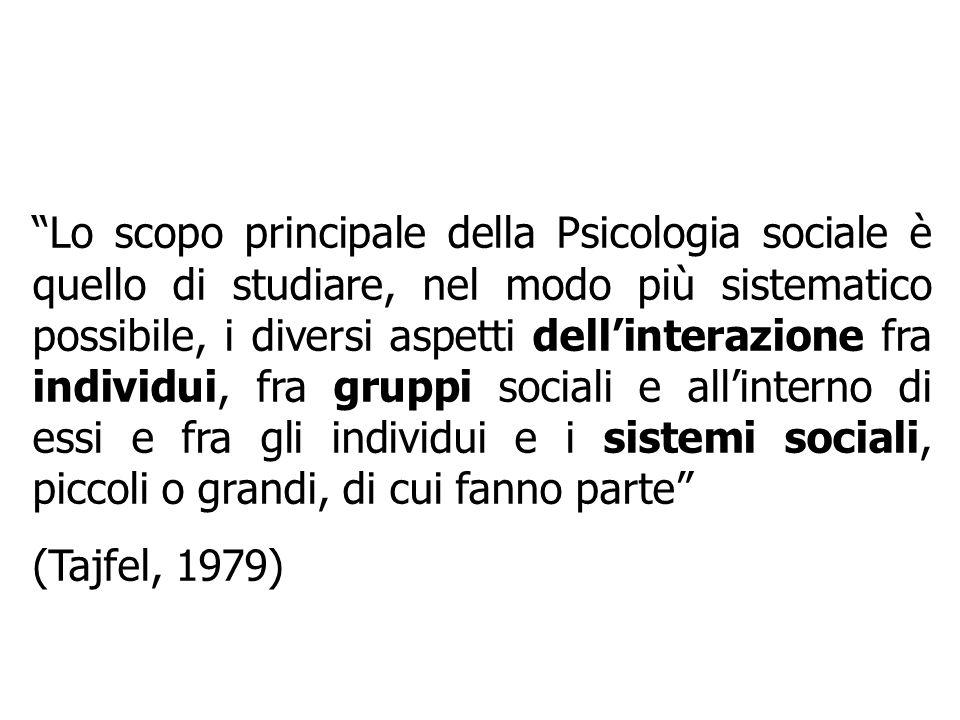La Psicologia sociale è una disciplina destinata allo studio sistematico dellinterazione umana e delle sue basi psicologiche (Gergen, 1985)