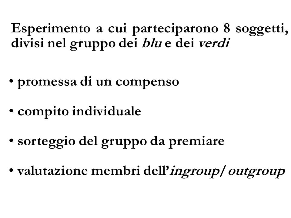 Esperimento a cui parteciparono 8 soggetti, divisi nel gruppo dei blu e dei verdi compito individuale valutazione membri dellingroup/outgroup promessa