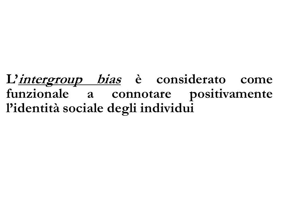 Lintergroup bias è considerato come funzionale a connotare positivamente lidentità sociale degli individui