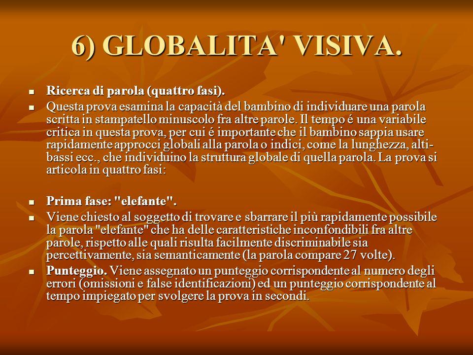 6) GLOBALITA' VISIVA. Ricerca di parola (quattro fasi). Ricerca di parola (quattro fasi). Questa prova esamina la capacità del bambino di individuare