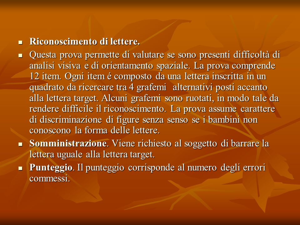 Riconoscimento di lettere. Riconoscimento di lettere. Questa prova permette di valutare se sono presenti difficoltà di analisi visiva e di orientament