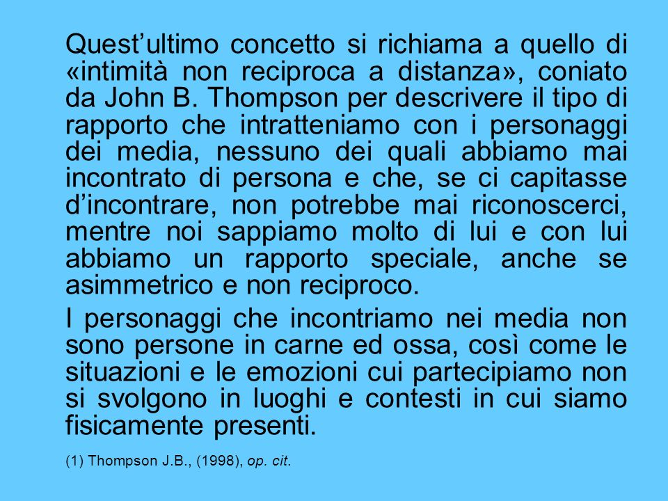 Questultimo concetto si richiama a quello di «intimità non reciproca a distanza», coniato da John B.