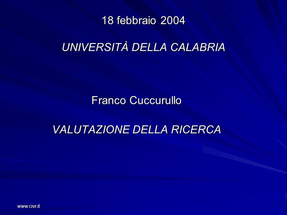www.civr.it 18 febbraio 2004 UNIVERSITÀ DELLA CALABRIA Franco Cuccurullo VALUTAZIONE DELLA RICERCA