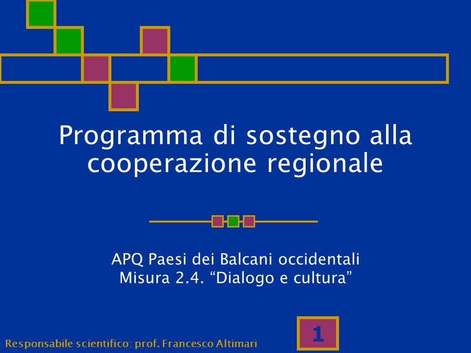1 Programma di sostegno alla cooperazione regionale APQ Paesi dei Balcani occidentali Misura 2.4. Dialogo e cultura Responsabile scientifico: prof. Fr