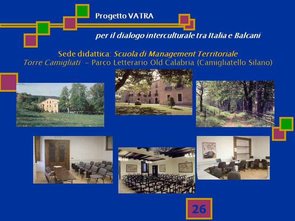 26 Sede didattica: Scuola di Management Territoriale Torre Camigliati - Parco Letterario Old Calabria (Camigliatello Silano) Progetto VATRA per il dia