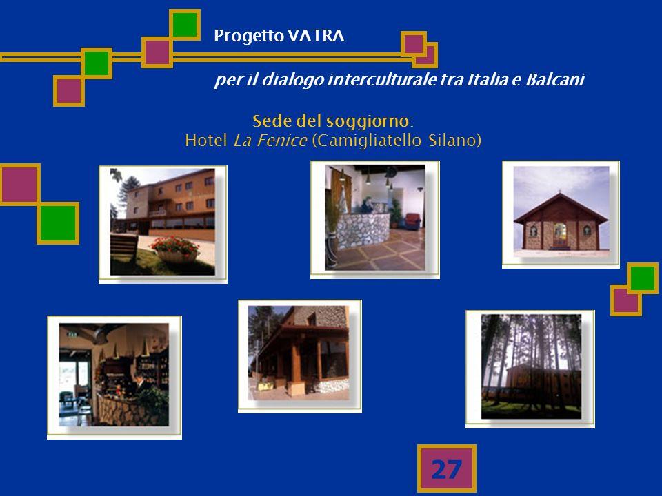 27 Sede del soggiorno: Hotel La Fenice (Camigliatello Silano) Progetto VATRA per il dialogo interculturale tra Italia e Balcani