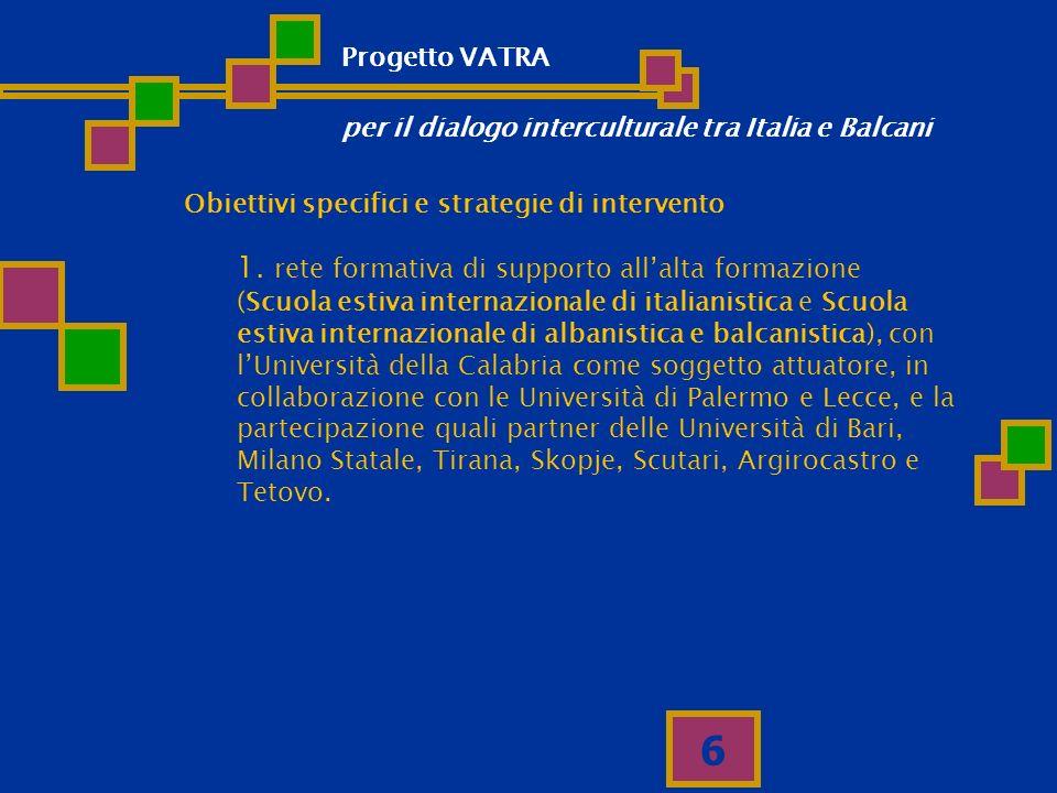 6 Obiettivi specifici e strategie di intervento 1. rete formativa di supporto allalta formazione (Scuola estiva internazionale di italianistica e Scuo