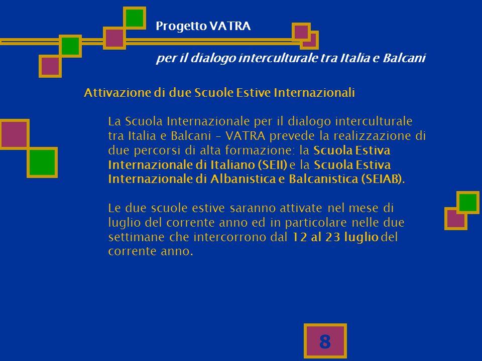 8 Attivazione di due Scuole Estive Internazionali La Scuola Internazionale per il dialogo interculturale tra Italia e Balcani – VATRA prevede la reali