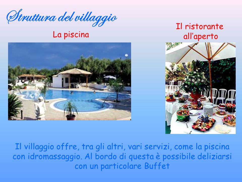Struttura del villaggio La piscina Il ristorante allaperto Il villaggio offre, tra gli altri, vari servizi, come la piscina con idromassaggio.