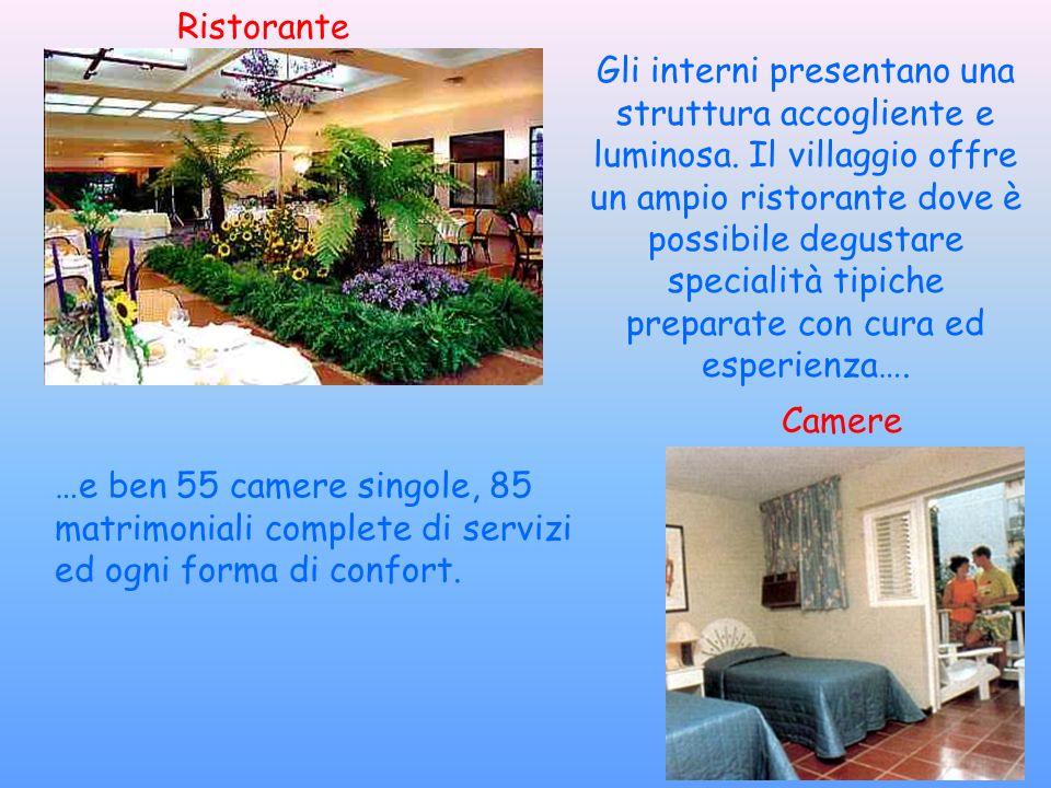 Camere Ristorante Gli interni presentano una struttura accogliente e luminosa. Il villaggio offre un ampio ristorante dove è possibile degustare speci