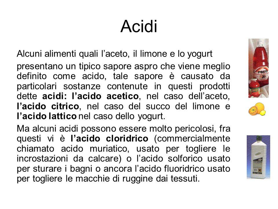 Acidi Alcuni alimenti quali laceto, il limone e lo yogurt presentano un tipico sapore aspro che viene meglio definito come acido, tale sapore è causat