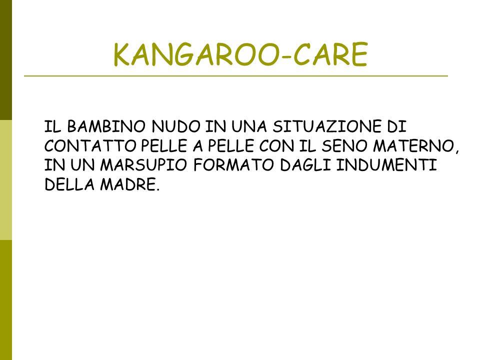 KANGAROO-CARE IL BAMBINO NUDO IN UNA SITUAZIONE DI CONTATTO PELLE A PELLE CON IL SENO MATERNO, IN UN MARSUPIO FORMATO DAGLI INDUMENTI DELLA MADRE.