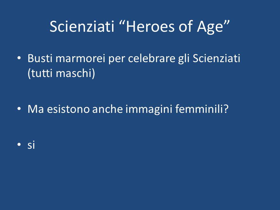 Scienziati Heroes of Age Busti marmorei per celebrare gli Scienziati (tutti maschi) Ma esistono anche immagini femminili.