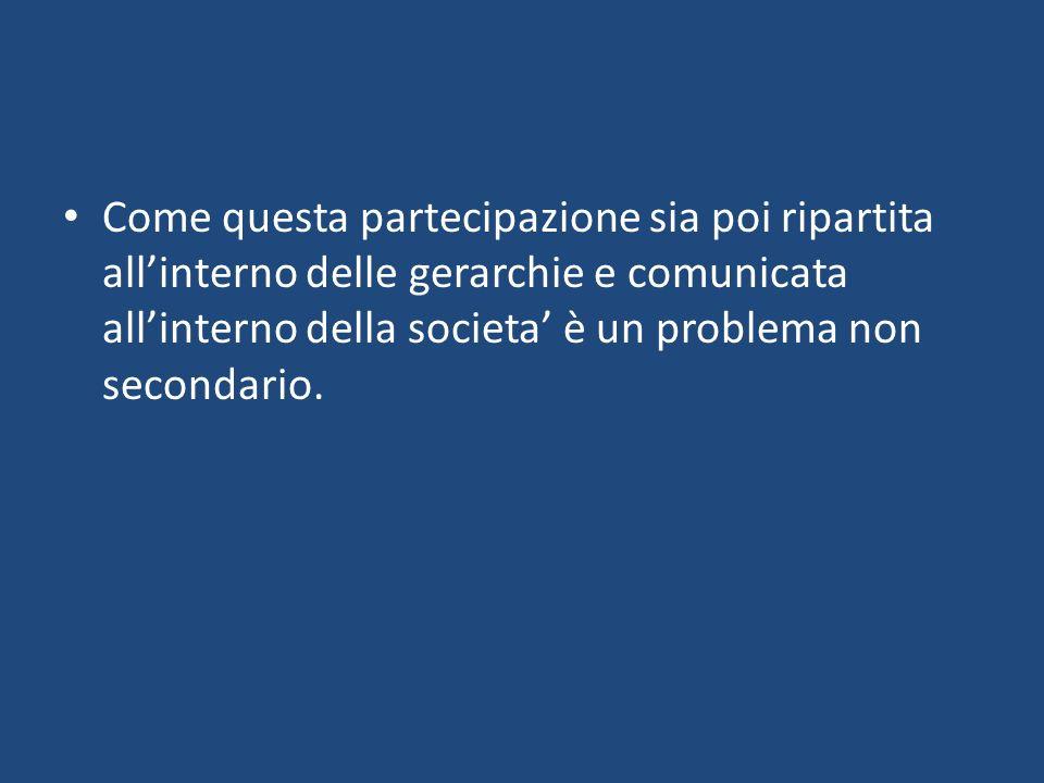 Come questa partecipazione sia poi ripartita allinterno delle gerarchie e comunicata allinterno della societa è un problema non secondario.
