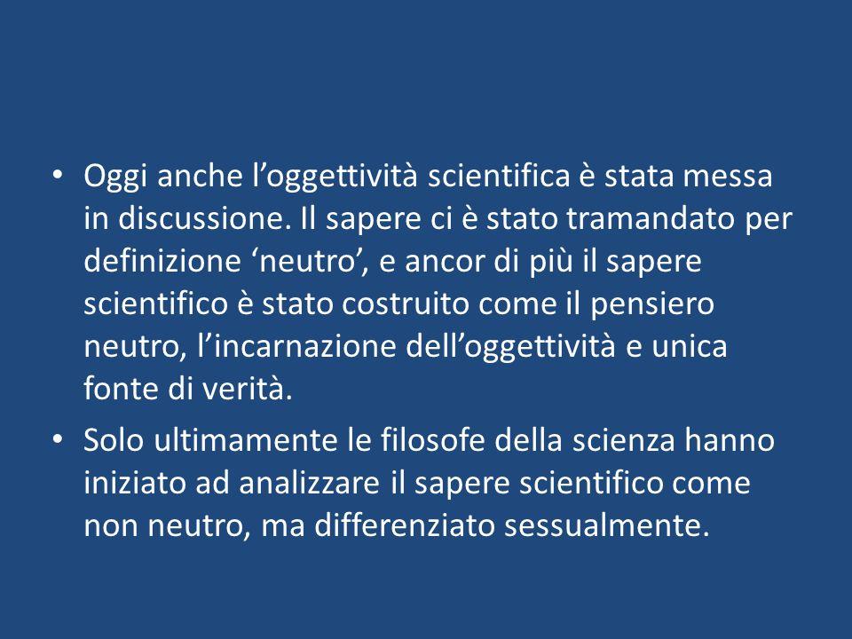 Oggi anche loggettività scientifica è stata messa in discussione.