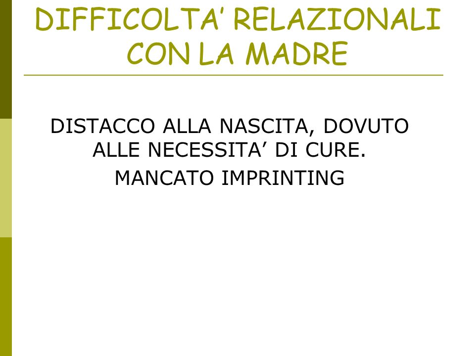 DIFFICOLTA RELAZIONALI CON LA MADRE DISTACCO ALLA NASCITA, DOVUTO ALLE NECESSITA DI CURE. MANCATO IMPRINTING