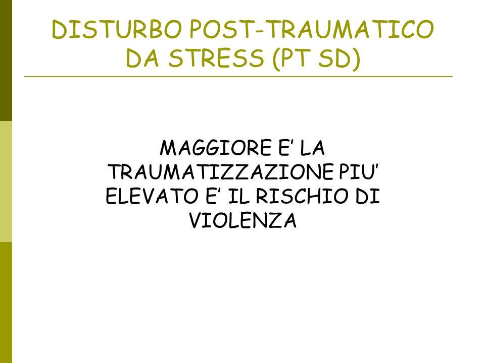 DISTURBO POST-TRAUMATICO DA STRESS (PT SD) MAGGIORE E LA TRAUMATIZZAZIONE PIU ELEVATO E IL RISCHIO DI VIOLENZA