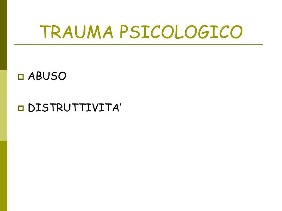 TRAUMA PSICOLOGICO ABUSO DISTRUTTIVITA