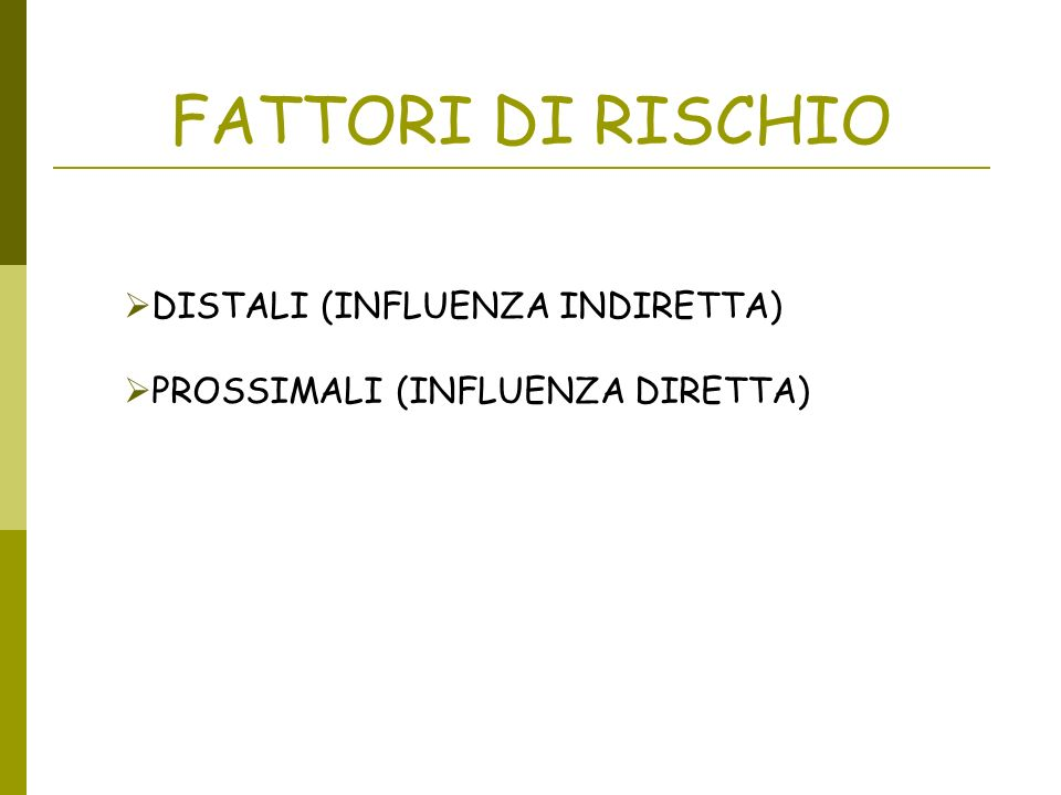 FATTORI DI RISCHIO DISTALI (INFLUENZA INDIRETTA) PROSSIMALI (INFLUENZA DIRETTA)