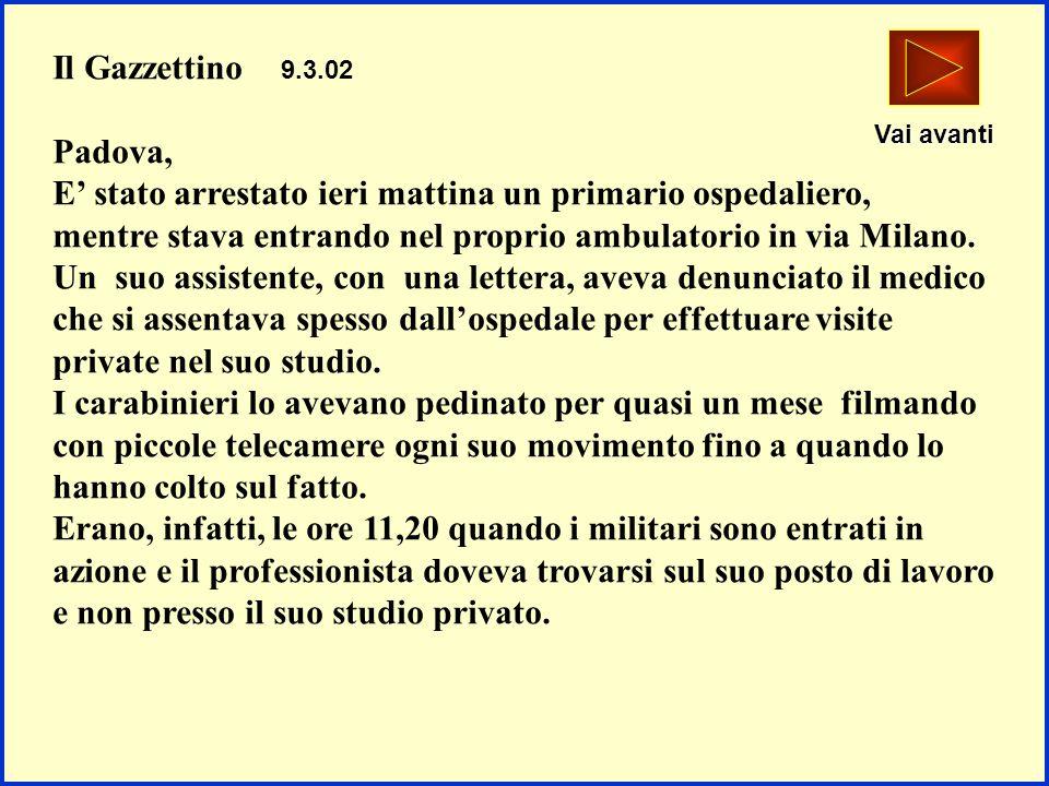 Il Gazzettino 9.3.02 Padova, E stato arrestato ieri mattina un primario ospedaliero, mentre stava entrando nel proprio ambulatorio in via Milano. Un s