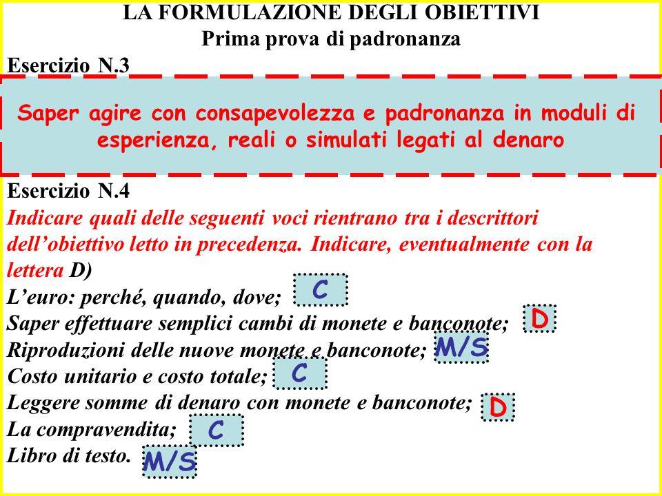 LA FORMULAZIONE DEGLI OBIETTIVI Prima prova di padronanza Esercizio N.1 Si legga con attenzione gli obiettivi seguenti indicando se si tratta di obiettivi ben formulati (Segnare una A se è corretto.