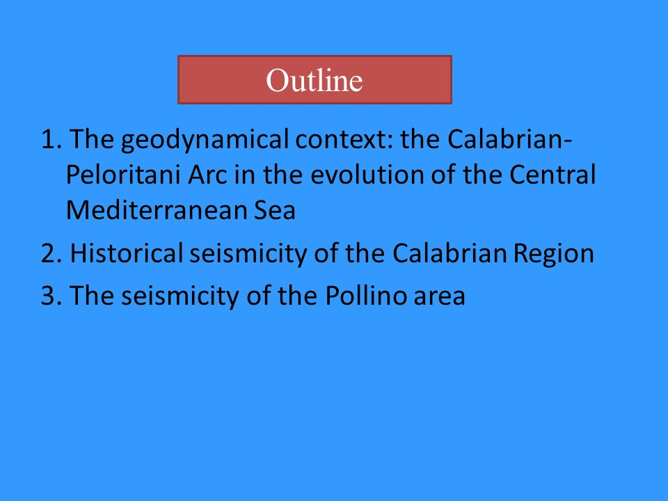 1. The geodynamical context: the Calabrian- Peloritani Arc in the evolution of the Central Mediterranean Sea 2. Historical seismicity of the Calabrian
