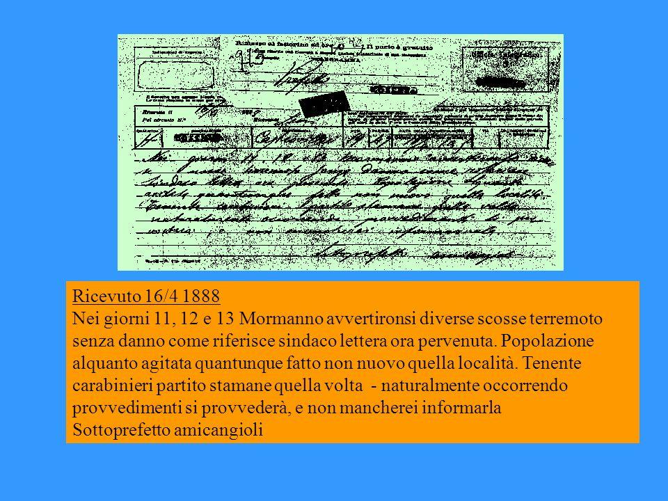 Ricevuto 16/4 1888 Nei giorni 11, 12 e 13 Mormanno avvertironsi diverse scosse terremoto senza danno come riferisce sindaco lettera ora pervenuta. Pop