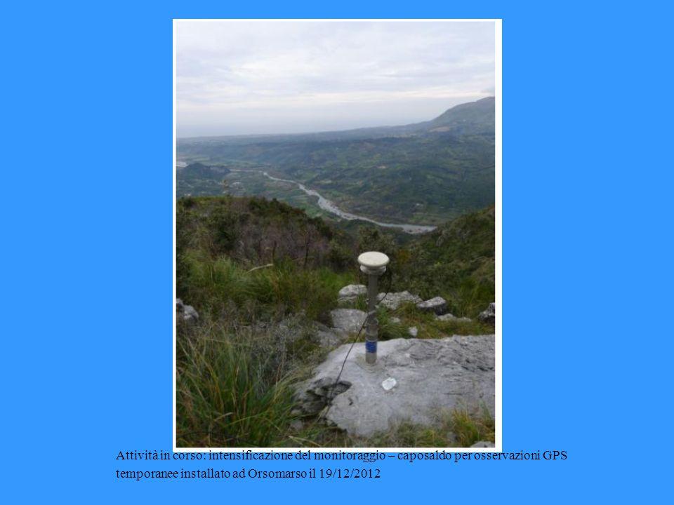 Attività in corso: intensificazione del monitoraggio – caposaldo per osservazioni GPS temporanee installato ad Orsomarso il 19/12/2012