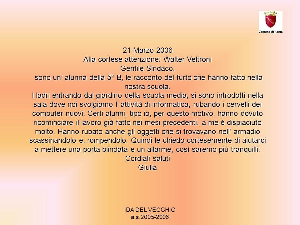 IDA DEL VECCHIO a.s.2005-2006 21 Marzo 2006 Alla cortese attenzione: Walter Veltroni Gentile Sindaco, sono un alunna della 5° B, le racconto del furto che hanno fatto nella nostra scuola.