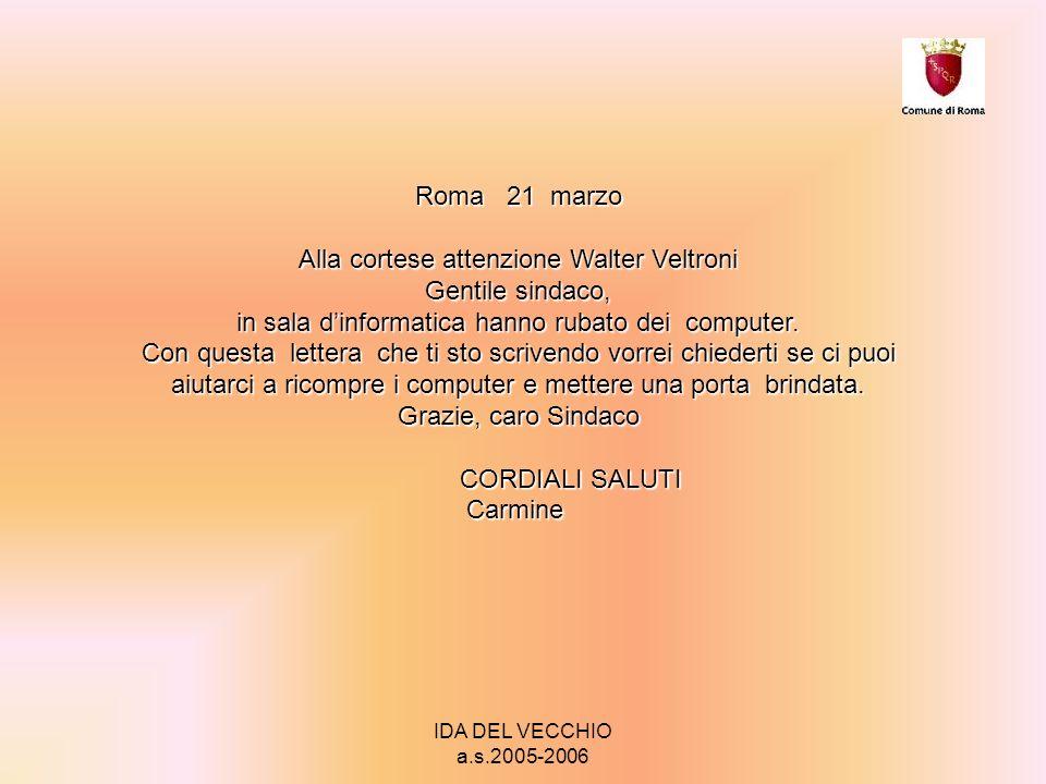 IDA DEL VECCHIO a.s.2005-2006 Roma 21 marzo Alla cortese attenzione Walter Veltroni Gentile sindaco, in sala dinformatica hanno rubato dei computer.