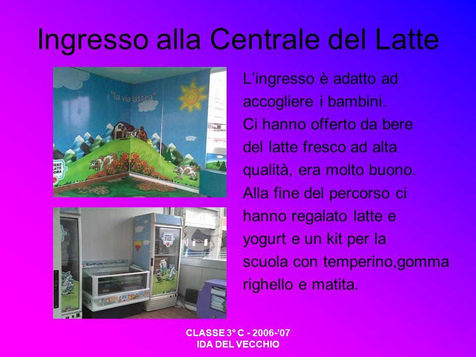 CLASSE 3° C - 2006-07 IDA DEL VECCHIO Ingresso alla Centrale del Latte Lingresso è adatto ad accogliere i bambini. Ci hanno offerto da bere del latte