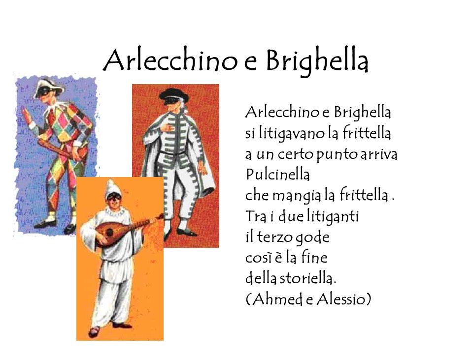 Arlecchino e Brighella Arlecchino e Brighella si litigavano la frittella a un certo punto arriva Pulcinella che mangia la frittella. Tra i due litigan