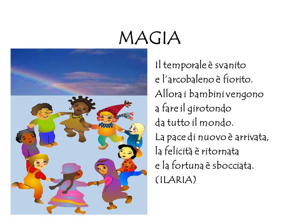 MAGIA Il temporale è svanito e larcobaleno è fiorito. Allora i bambini vengono a fare il girotondo da tutto il mondo. La pace di nuovo è arrivata, la