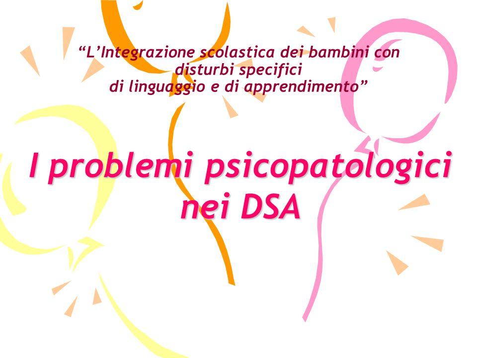 LIntegrazione scolastica dei bambini con disturbi specifici di linguaggio e di apprendimento I problemi psicopatologici nei DSA